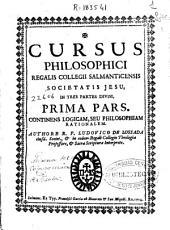 Cursus philosophici regalis collegii salmanticensis Societatis Iesu in tres partes divisi: Prima pars, continens Logicam, seu Philosophiam rationalem