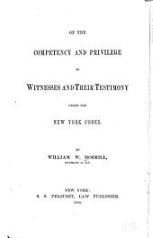 Of the Competency and Privilege of Witnesses and Their Testimony Under the New York Codes