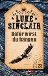 Dafür wirst du hängen: Luke Sinclair Western