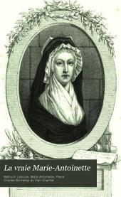 La vraie Marie-Antoinette: étude historique, politique, et morale : suivie du recueil réuni pour la première fois de toutes les lettres de la reine connues jusqu'à ce jour, dont plusieurs inédites, et de divers documents