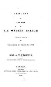 Memoirs of the Life of Sir Walter Ralegh with Some Account of the Period in which He Lived