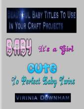 Beautiful Baby Titles to Use in Your Craft Projects