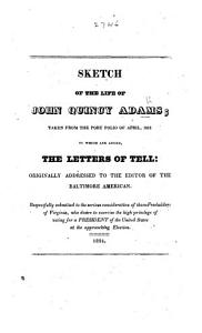Sketch of the Life of J  Q  Adams  taken from the Portfolio of April 1819  To which are added  the letters of Tell  originally addressed to the editor of the Baltimore American  etc PDF