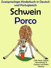Schwein - Porco: Zweisprachiges Kinderbuch in Deutsch und Portugiesisch: Mit Spaß Portugiesisch lernen