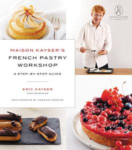 Maison Kayser s French Pastry Workshop Book