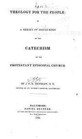 Theology for the People: In a Series of Discourses on the Catechism of the Protestant Episcopal Church
