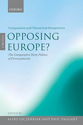 Opposing Europe   The Comparative Party Politics of Euroscepticism PDF
