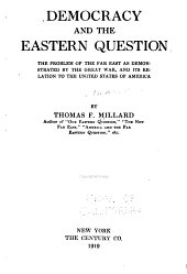 Democracy and the Eastern Question: The Problem of the Far East as Demonstrated by the Great War, and Its Relation to the United States of America