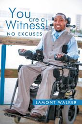 You Are A Witness!: No Excuses