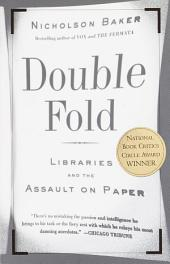 Double Fold: Libraries and the Assault on Paper