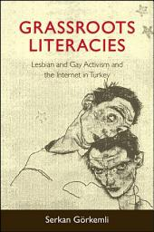 Grassroots Literacies: Lesbian and Gay Activism and the Internet in Turkey