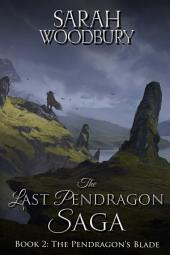 The Pendragon's Blade (The Last Pendragon Saga Book 2)