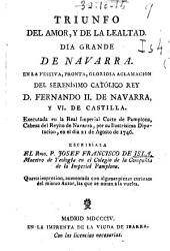 Triunfo del amor, y de la lealtad: día grande de Navarra en la festiva, pronta, gloriosa aclamación del Serenísimo Católico Rey D. Fernando II de Navarra y VI de Castilla, executada en la Real Imperial Corte de Pamplona, ... en el dia 21 de agosto de 1746