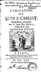 De l'imitation de Jesus-Christ. Traduction nouvelle, par le sieur De Beuil, prieur de S. Val