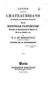 Lettre à Monsieur de Chateaubriand en réponse à sa brochure intitulée De la nouvelle proposition relative au bannissement de Charles X et de sa famille, etc., par M. A. de Briqueville ... auteur de la Proposition