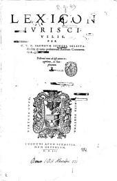 Lexicon iuris ciuilis, per c.v.d. Iacobum Spiegel Selestadiensem ex varijs probatorum autorum commentarijs congestum. Postremo nunc ab ipso autore recognitum, ac locupletatum