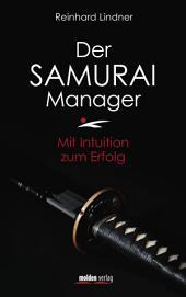 Der Samurai-Manager: Mit Intuition zum Erfolg