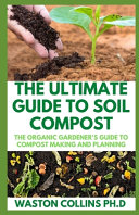 The Ultimate Guide to Soil Compost