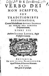 De verbo Dei non scripto, seu traditionibus ecclesiasticis, Contra scholasticam Antonii Sadeelis De verbo Dei scripto disputationem: libri III
