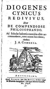 Diogenes Cynicus Redivivus. Sive De Compendiose Philosophando. Ad Scholae Ludentis Exercitia Olim Accomodatus, Nunc Autem Luci Datus