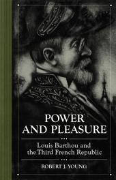 Power and Pleasure: Louis Barthou and the Third French Republic