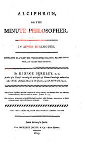 Alciphron, Or The Minute Philosopher: In Seven Dialogues. : Containing an Apology for the Christian Religion, Against Those who are Called Free-thinkers
