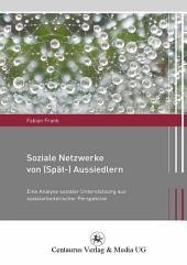 Soziale Netzwerke von (Spät-) Aussiedlern: Eine Analyse sozialer Unterstützung aus sozialarbeiterischer Perspektive