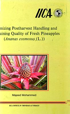 Optimizing Postharvest Handling and Maintaining Quality of Fresh Pineapples (ananas Cosmosus (l))