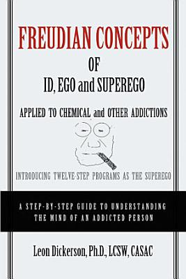 Freudian Concepts of Id  Ego and Superego Applied to Chemical and Other Addictions