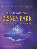 The Unofficial Disney Park Complete Cookbook