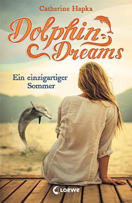 Dolphin Dreams   Ein einzigartiger Sommer PDF