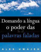 Domando A Língua: O Poder Das Palavras Faladas