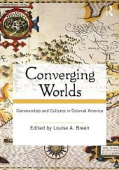 Converging Worlds: Communities and Cultures in Colonial America