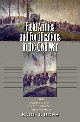 Field Armies   Fortifications in the Civil War