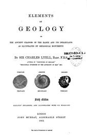 Elements of Geology; Or, The Ancient Changes of the Earth and Its Inhabitants as Illustrated by Geological Monuments