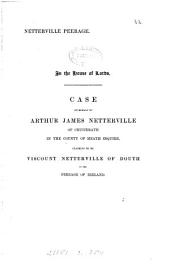 Netterville peerage ... Case on behalf of Arthur James Netterville ... claiming to be viscount Netterville. [With] Minutes of evidence