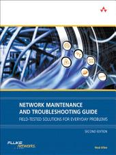 Network Maintenance and Troubleshooting Guide: Field Tested Solutions for Everyday Problems, Edition 2