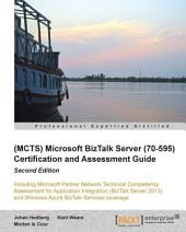 (MCTS) Microsoft BizTalk Server (70-595) Certification and Assessment Guide: Second Edition