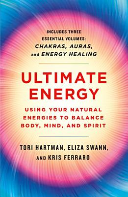 Ultimate Energy  Using Your Natural Energies to Balance Body  Mind  and Spirit