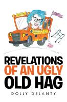 Revelations of an Ugly Old Hag PDF
