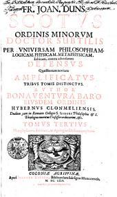 FR. JOAN. DUNS SCOTVS ORDINIS MINORVM DOCTOR SUBTILIS PER VNIVERSAM PHILOSOPHIAM, LOGICAM, PHYSICAM, METAPHYSICAM, Ethicam, contra adversantes DEFENSVS, Quaestionum novitate AMPLIFICATVS: TRIBVS TOMIS DISTINCTVS.. Metaphysicam, Ethicam, ac Apologias selectas complexus. TOMVS TERTVS, Volume 3