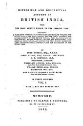 Historical and Descriptive Account of British India: From the Most Remote Period to the Present Time; Including a Narrative of the Early Portuguese and English Voyages, the Revolutions in the Mogul Empire, and the ... and the Navigation of the Indian Seas, Volume 1