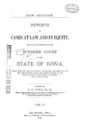 Reports of Cases at Law and in Equity Determined by the Supreme Court of the State of Iowa: Volume 5