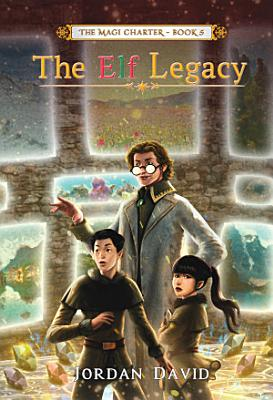 The Elf Legacy   Book Five of The Magi Charter PDF