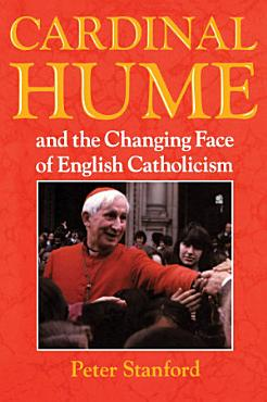 Cardinal Hume and the Changing Face of English Catholicism PDF
