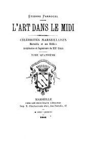 Celebrités marseillaises, Marseille et ses édifices: architectes et ingénieurs du XIX siècle, Volume4