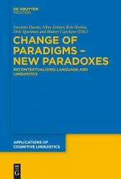 Change of Paradigms – New Paradoxes: Recontextualizing Language and Linguistics