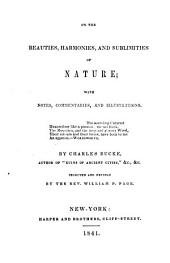 On the Beauties, Harmonies, and Sublimities of Nature: With Notes, Commentaries, and Illustrations