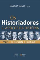 Os historiadores: Clássicos da História: De Heródoto a Humboldt, Volume 1