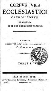Corpvs jvris ecclesiastici catholicorvm novioris, qvod per Germaniam obtinet: Tomvs I.